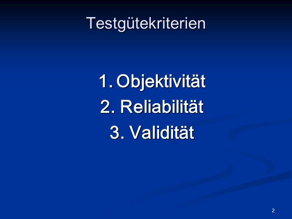 2 Testgütekriterien 1. Objektivität 2. Reliabilität 3. Validität