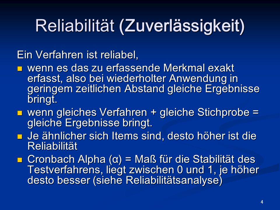 4 Reliabilität (Zuverlässigkeit) Ein Verfahren ist reliabel, wenn es das zu erfassende Merkmal exakt erfasst, also bei wiederholter Anwendung in gerin