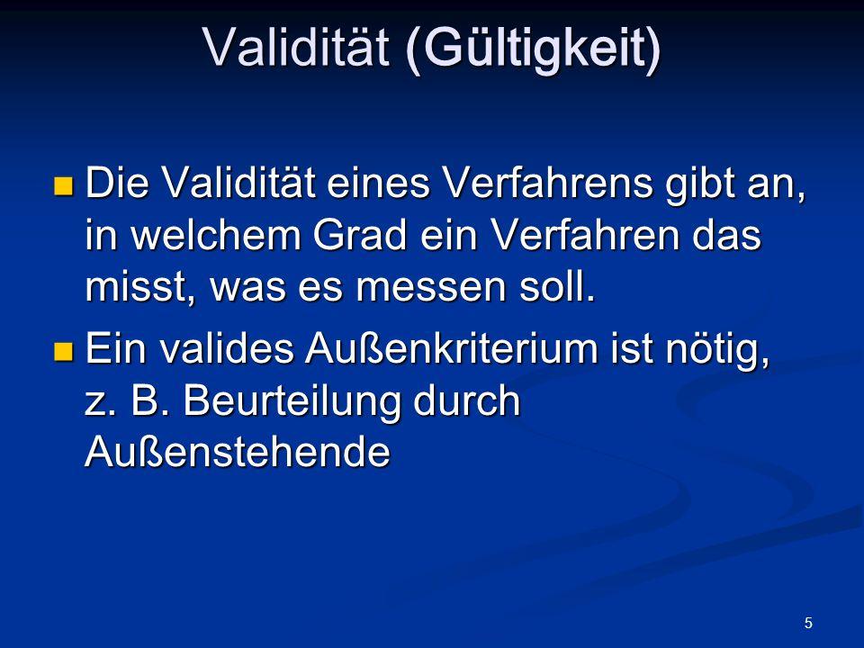 5 Validität (Gültigkeit) Die Validität eines Verfahrens gibt an, in welchem Grad ein Verfahren das misst, was es messen soll. Die Validität eines Verf