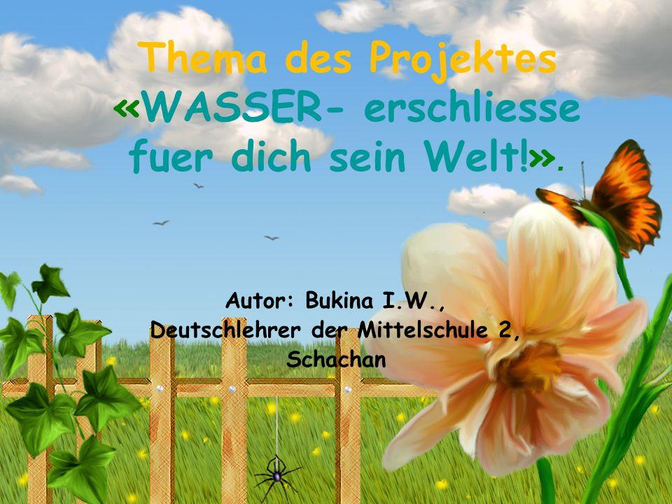 Thema des Projekt e s «WASSER- erschliesse fuer dich sein Welt!».