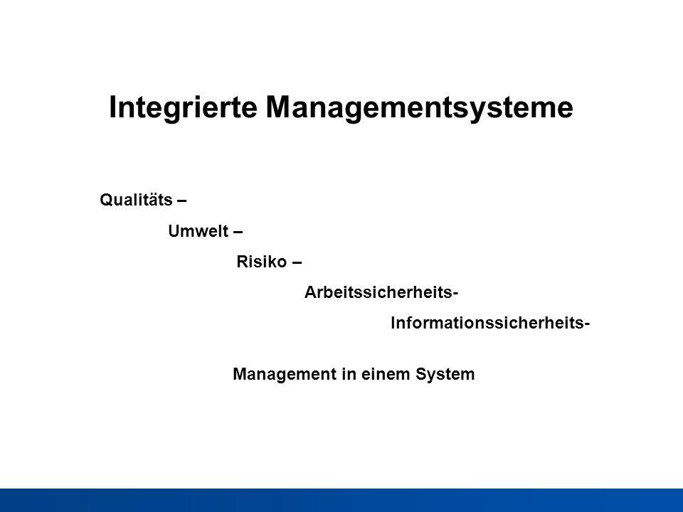 Integrierte Managementsysteme Qualitäts – Umwelt – Risiko – Arbeitssicherheits- Informationssicherheits- Management in einem System