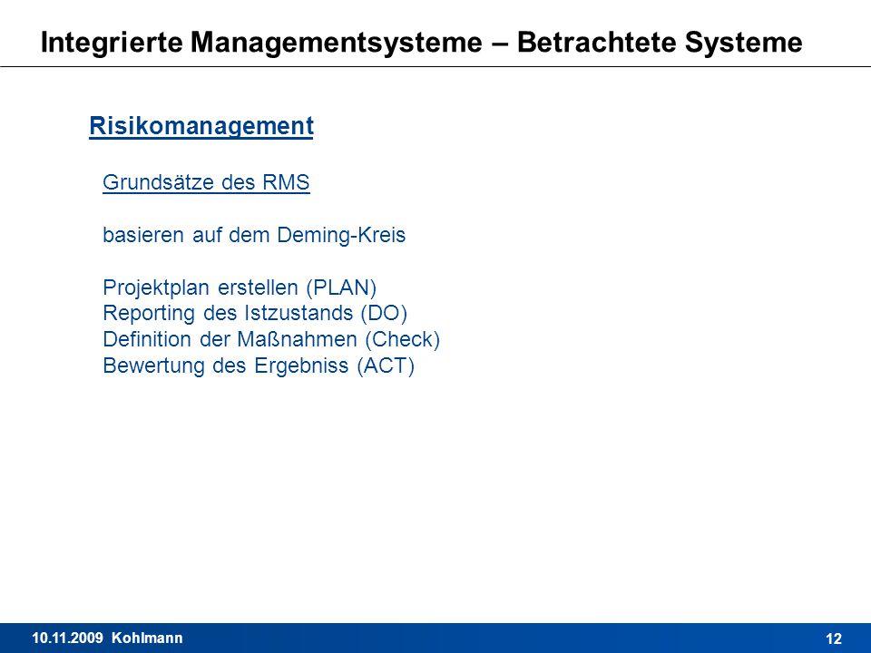 10.11.2009 Kohlmann 12 Integrierte Managementsysteme – Betrachtete Systeme Risikomanagement Grundsätze des RMS basieren auf dem Deming-Kreis Projektpl