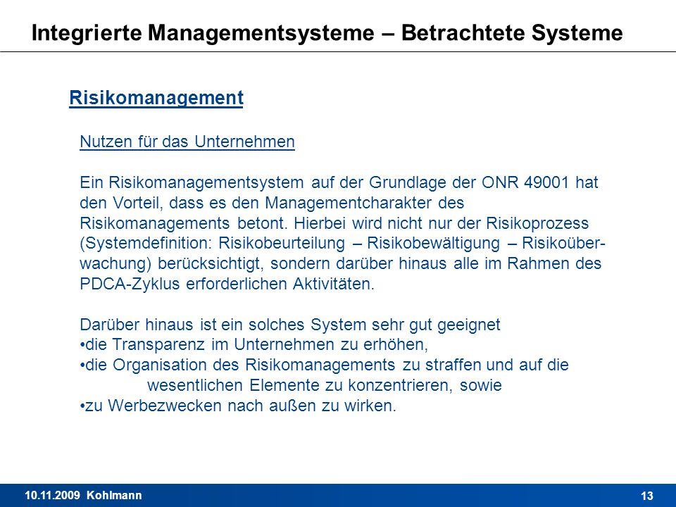 10.11.2009 Kohlmann 13 Integrierte Managementsysteme – Betrachtete Systeme Risikomanagement Nutzen für das Unternehmen Ein Risikomanagementsystem auf