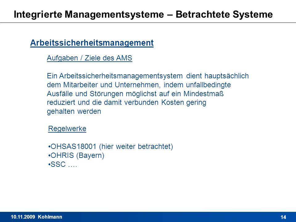 10.11.2009 Kohlmann 14 Integrierte Managementsysteme – Betrachtete Systeme Arbeitssicherheitsmanagement Aufgaben / Ziele des AMS Ein Arbeitssicherheit