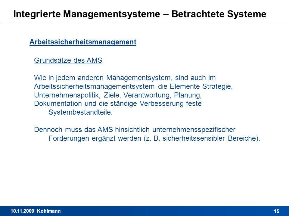 10.11.2009 Kohlmann 15 Integrierte Managementsysteme – Betrachtete Systeme Arbeitssicherheitsmanagement Grundsätze des AMS Wie in jedem anderen Manage