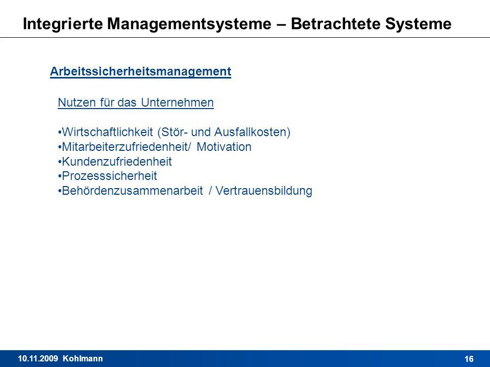 10.11.2009 Kohlmann 16 Integrierte Managementsysteme – Betrachtete Systeme Arbeitssicherheitsmanagement Nutzen für das Unternehmen Wirtschaftlichkeit