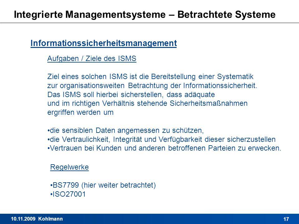 10.11.2009 Kohlmann 17 Integrierte Managementsysteme – Betrachtete Systeme Informationssicherheitsmanagement Aufgaben / Ziele des ISMS Ziel eines solc