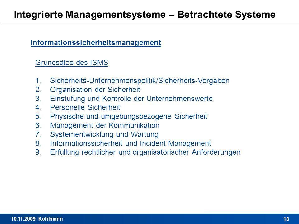 10.11.2009 Kohlmann 18 Integrierte Managementsysteme – Betrachtete Systeme Informationssicherheitsmanagement Grundsätze des ISMS 1.Sicherheits-Unterne