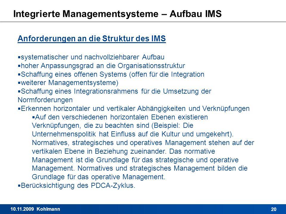 10.11.2009 Kohlmann 20 Integrierte Managementsysteme – Aufbau IMS Anforderungen an die Struktur des IMS  systematischer und nachvollziehbarer Aufbau
