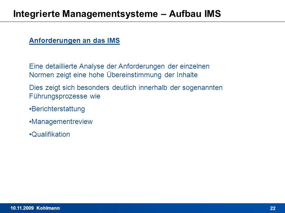10.11.2009 Kohlmann 22 Integrierte Managementsysteme – Aufbau IMS Anforderungen an das IMS Eine detaillierte Analyse der Anforderungen der einzelnen N