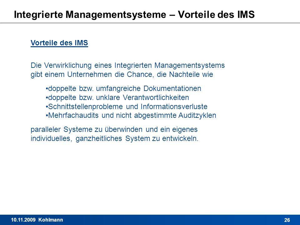 10.11.2009 Kohlmann 26 Integrierte Managementsysteme – Vorteile des IMS Vorteile des IMS Die Verwirklichung eines Integrierten Managementsystems gibt