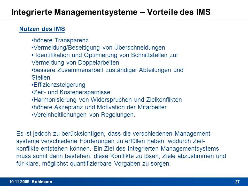 10.11.2009 Kohlmann 27 Integrierte Managementsysteme – Vorteile des IMS Es ist jedoch zu berücksichtigen, dass die verschiedenen Management- systeme v