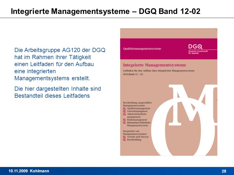 10.11.2009 Kohlmann 28 Integrierte Managementsysteme – DGQ Band 12-02 Die Arbeitsgruppe AG120 der DGQ hat im Rahmen ihrer Tätigkeit einen Leitfaden fü
