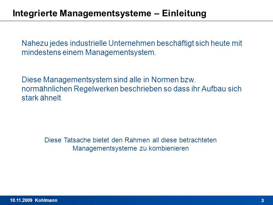 10.11.2009 Kohlmann 3 Integrierte Managementsysteme – Einleitung Nahezu jedes industrielle Unternehmen beschäftigt sich heute mit mindestens einem Man