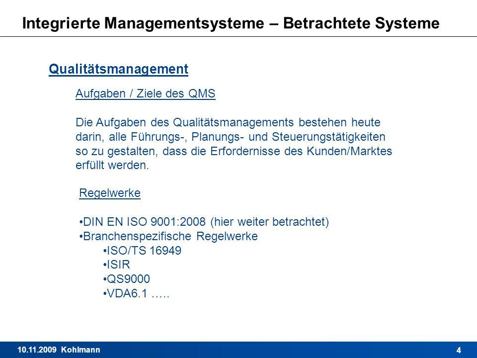10.11.2009 Kohlmann 4 Integrierte Managementsysteme – Betrachtete Systeme Qualitätsmanagement Aufgaben / Ziele des QMS Die Aufgaben des Qualitätsmanag