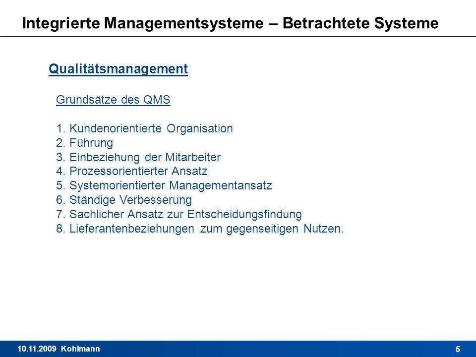 10.11.2009 Kohlmann 5 Integrierte Managementsysteme – Betrachtete Systeme Qualitätsmanagement Grundsätze des QMS 1. Kundenorientierte Organisation 2.