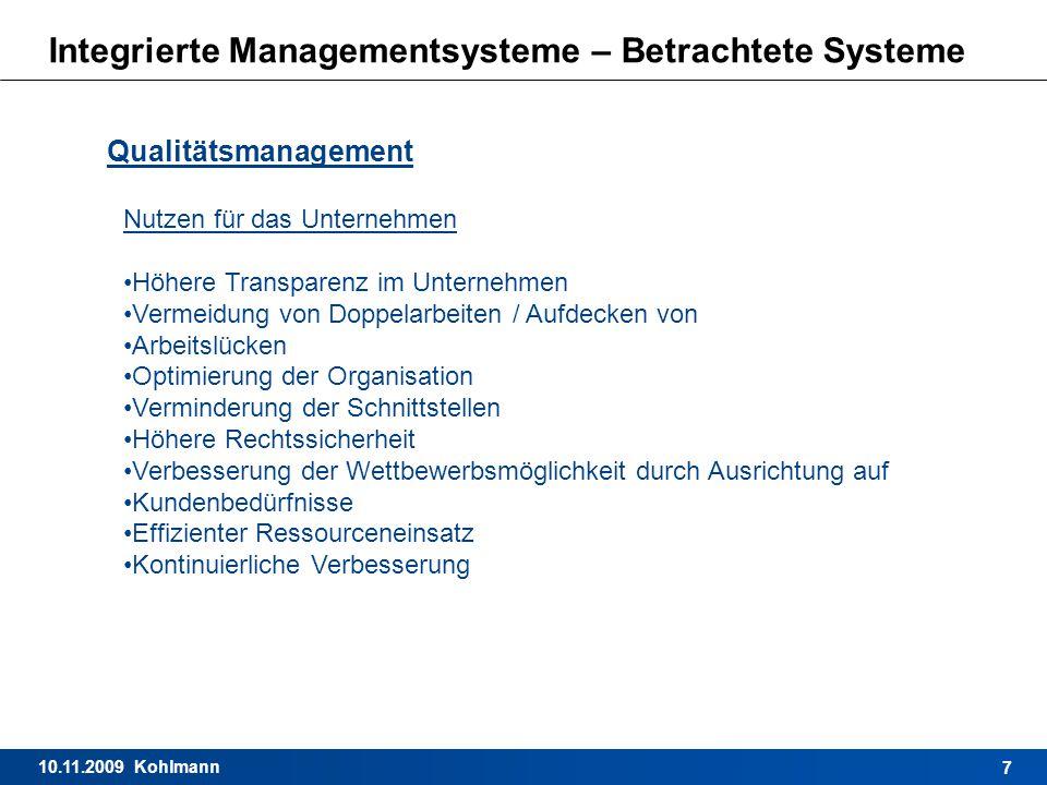 10.11.2009 Kohlmann 7 Integrierte Managementsysteme – Betrachtete Systeme Qualitätsmanagement Nutzen für das Unternehmen Höhere Transparenz im Unterne