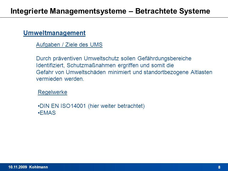 10.11.2009 Kohlmann 8 Integrierte Managementsysteme – Betrachtete Systeme Umweltmanagement Aufgaben / Ziele des UMS Durch präventiven Umweltschutz sol