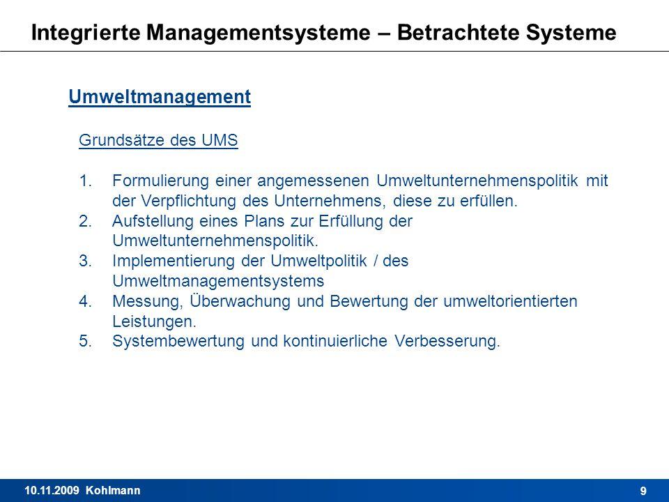 10.11.2009 Kohlmann 9 Integrierte Managementsysteme – Betrachtete Systeme Umweltmanagement Grundsätze des UMS 1.Formulierung einer angemessenen Umwelt