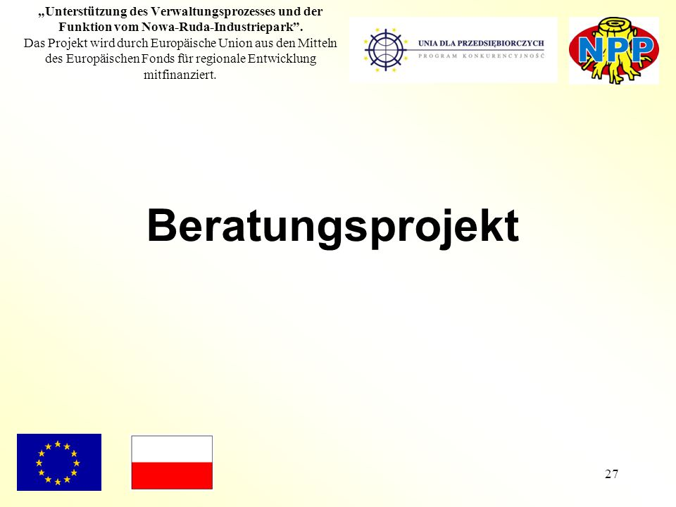 """27 """"Unterstützung des Verwaltungsprozesses und der Funktion vom Nowa-Ruda-Industriepark"""". Das Projekt wird durch Europäische Union aus den Mitteln des"""