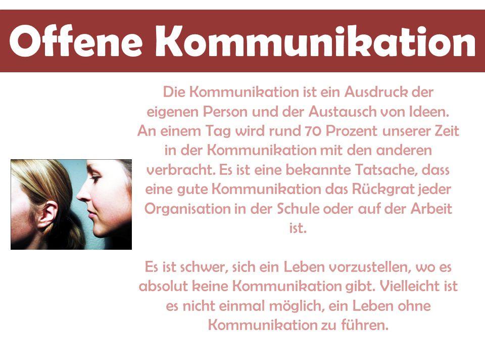 Offene Kommunikation Die Kommunikation ist ein Ausdruck der eigenen Person und der Austausch von Ideen.