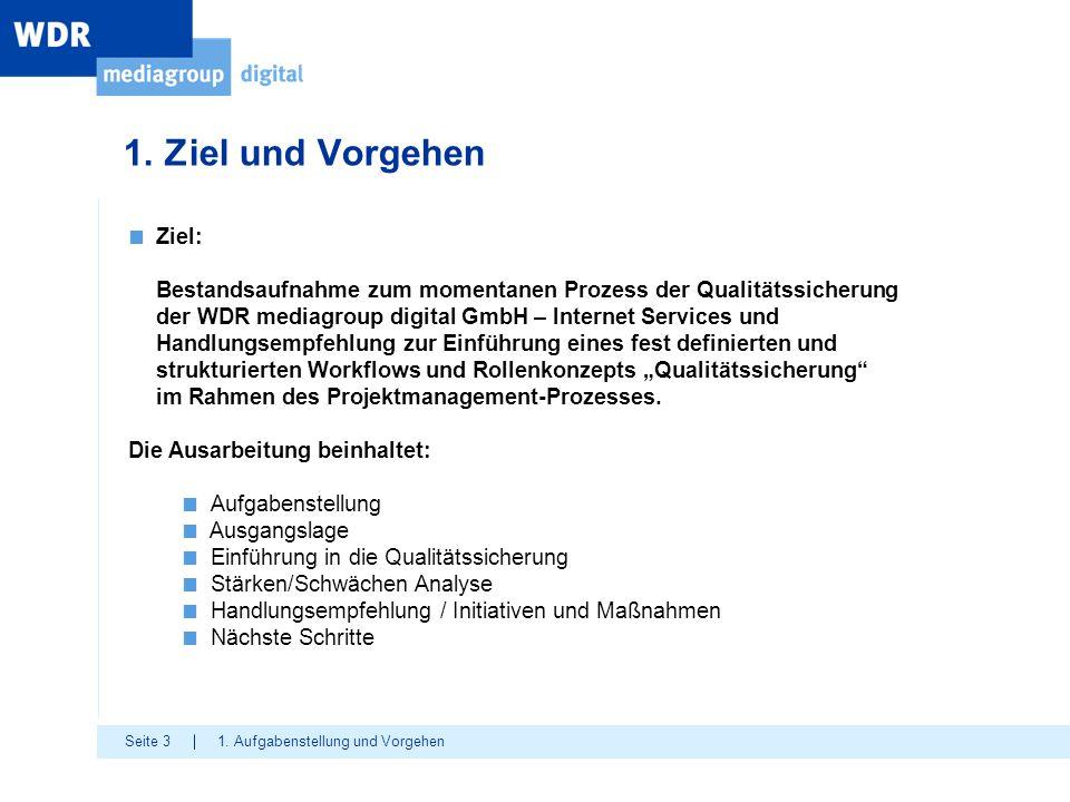Seite 3 1. Ziel und Vorgehen 1. Aufgabenstellung und Vorgehen ■ Ziel: Bestandsaufnahme zum momentanen Prozess der Qualitätssicherung der WDR mediagrou