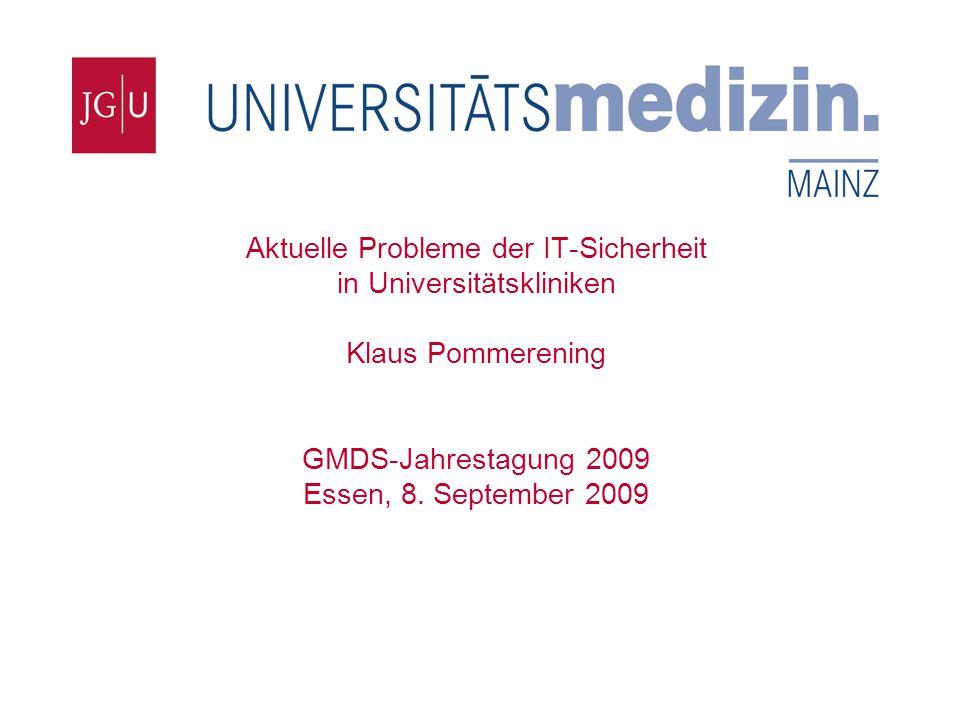 Institut für Medizinische Biometrie, Epidemiologie und Informatik Aktuelle Probleme der IT-Sicherheit in Universitätskliniken Klaus Pommerening GMDS-Jahrestagung 2009 Essen, 8.