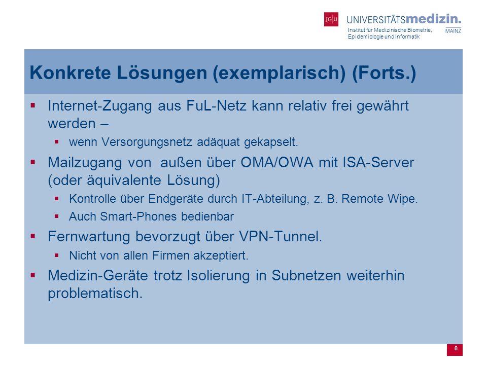 Institut für Medizinische Biometrie, Epidemiologie und Informatik 8 Konkrete Lösungen (exemplarisch) (Forts.)  Internet-Zugang aus FuL-Netz kann relativ frei gewährt werden –  wenn Versorgungsnetz adäquat gekapselt.