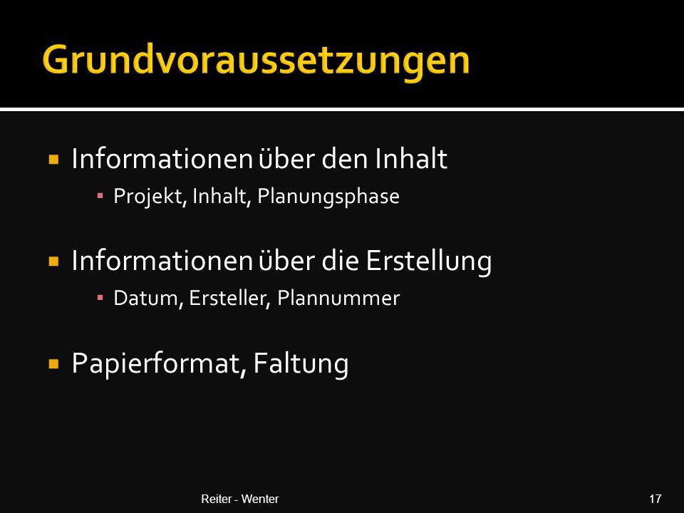  Informationen über den Inhalt ▪ Projekt, Inhalt, Planungsphase  Informationen über die Erstellung ▪ Datum, Ersteller, Plannummer  Papierformat, Faltung Reiter - Wenter17