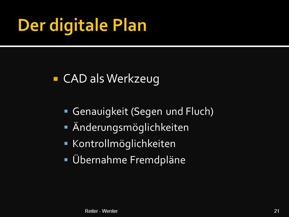  CAD als Werkzeug  Genauigkeit (Segen und Fluch)  Änderungsmöglichkeiten  Kontrollmöglichkeiten  Übernahme Fremdpläne Reiter - Wenter21