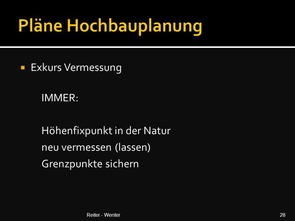  Exkurs Vermessung IMMER: Höhenfixpunkt in der Natur neu vermessen (lassen) Grenzpunkte sichern Reiter - Wenter28