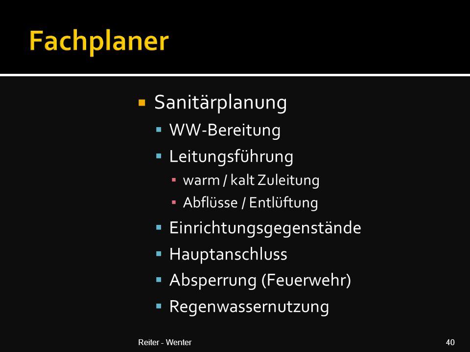  Sanitärplanung  WW-Bereitung  Leitungsführung ▪ warm / kalt Zuleitung ▪ Abflüsse / Entlüftung  Einrichtungsgegenstände  Hauptanschluss  Absperrung (Feuerwehr)  Regenwassernutzung Reiter - Wenter40