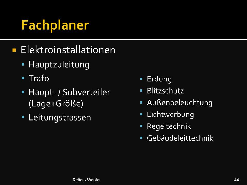  Elektroinstallationen  Hauptzuleitung  Trafo  Haupt- / Subverteiler (Lage+Größe)  Leitungstrassen  Erdung  Blitzschutz  Außenbeleuchtung  Lichtwerbung  Regeltechnik  Gebäudeleittechnik Reiter - Wenter44