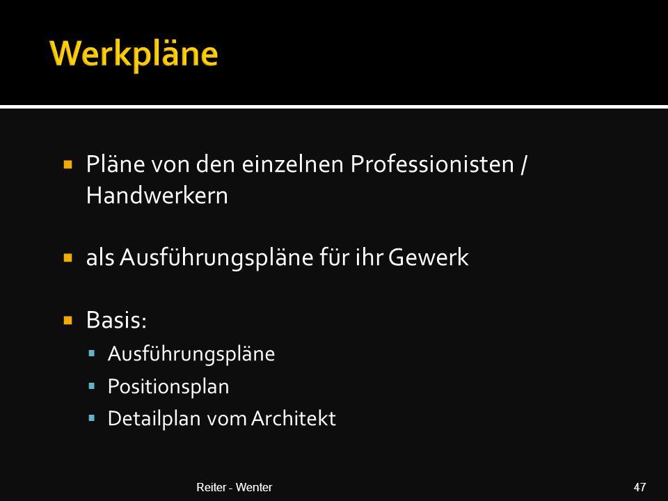  Pläne von den einzelnen Professionisten / Handwerkern  als Ausführungspläne für ihr Gewerk  Basis:  Ausführungspläne  Positionsplan  Detailplan vom Architekt Reiter - Wenter47