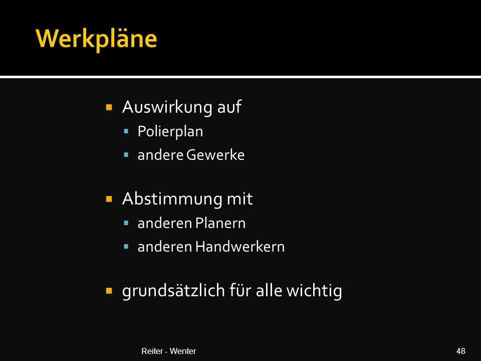  Auswirkung auf  Polierplan  andere Gewerke  Abstimmung mit  anderen Planern  anderen Handwerkern  grundsätzlich für alle wichtig Reiter - Wenter48