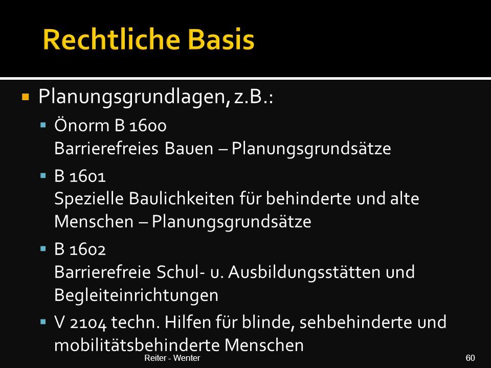  Planungsgrundlagen, z.B.:  Önorm B 1600 Barrierefreies Bauen – Planungsgrundsätze  B 1601 Spezielle Baulichkeiten für behinderte und alte Menschen – Planungsgrundsätze  B 1602 Barrierefreie Schul- u.