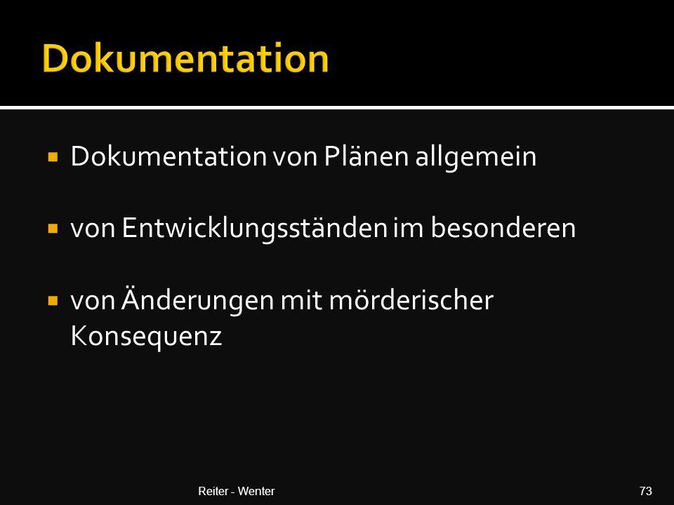 Dokumentation von Plänen allgemein  von Entwicklungsständen im besonderen  von Änderungen mit mörderischer Konsequenz Reiter - Wenter73