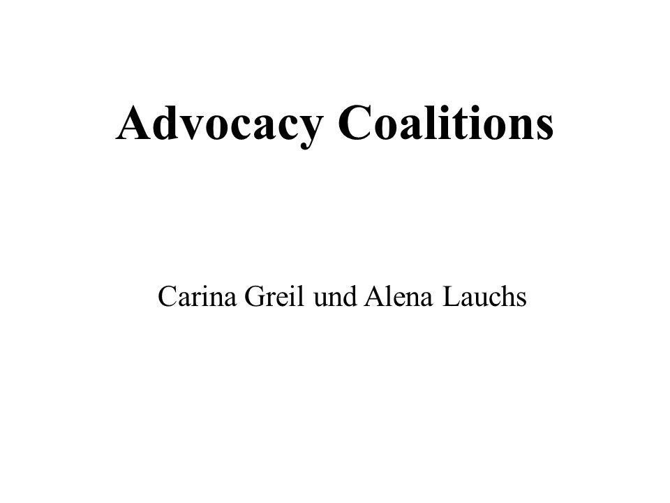 Advocacy Coalitions Carina Greil und Alena Lauchs