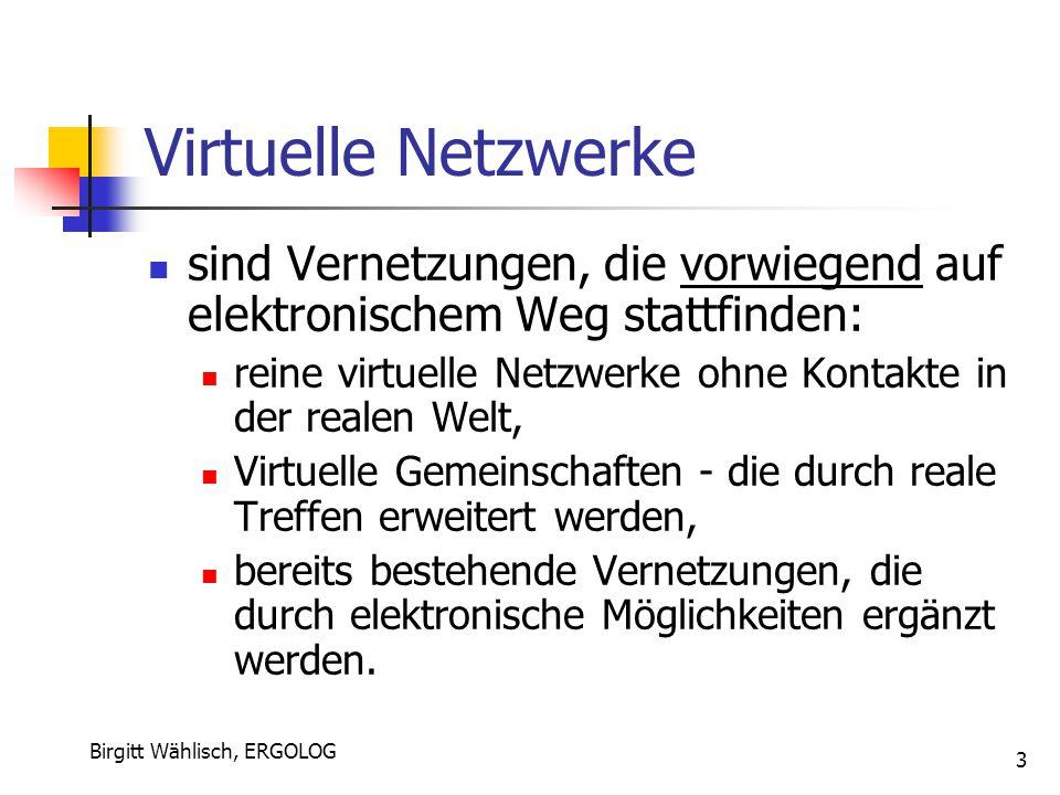 Birgitt Wählisch, ERGOLOG 3 Virtuelle Netzwerke sind Vernetzungen, die vorwiegend auf elektronischem Weg stattfinden: reine virtuelle Netzwerke ohne K
