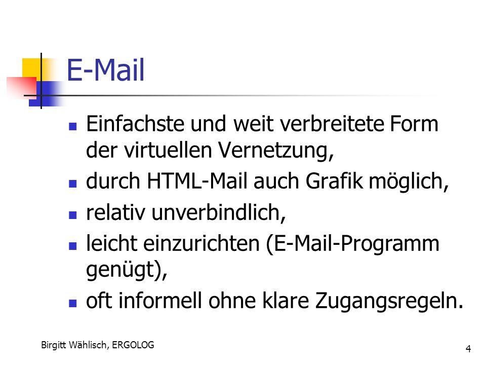 Birgitt Wählisch, ERGOLOG 4 E-Mail Einfachste und weit verbreitete Form der virtuellen Vernetzung, durch HTML-Mail auch Grafik möglich, relativ unverb