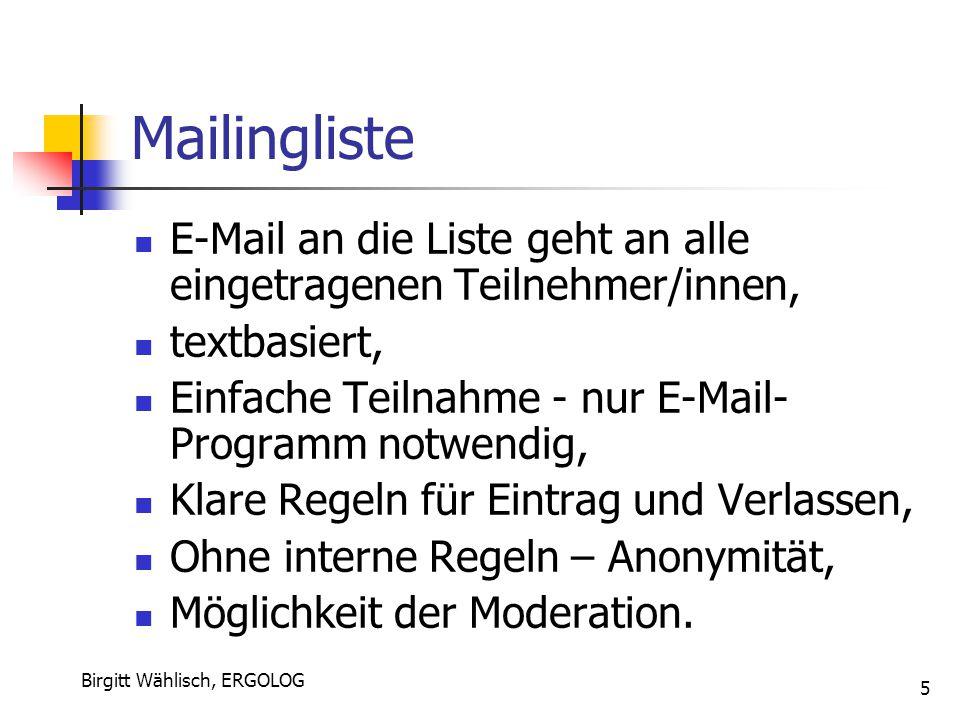 Birgitt Wählisch, ERGOLOG 5 Mailingliste E-Mail an die Liste geht an alle eingetragenen Teilnehmer/innen, textbasiert, Einfache Teilnahme - nur E-Mail