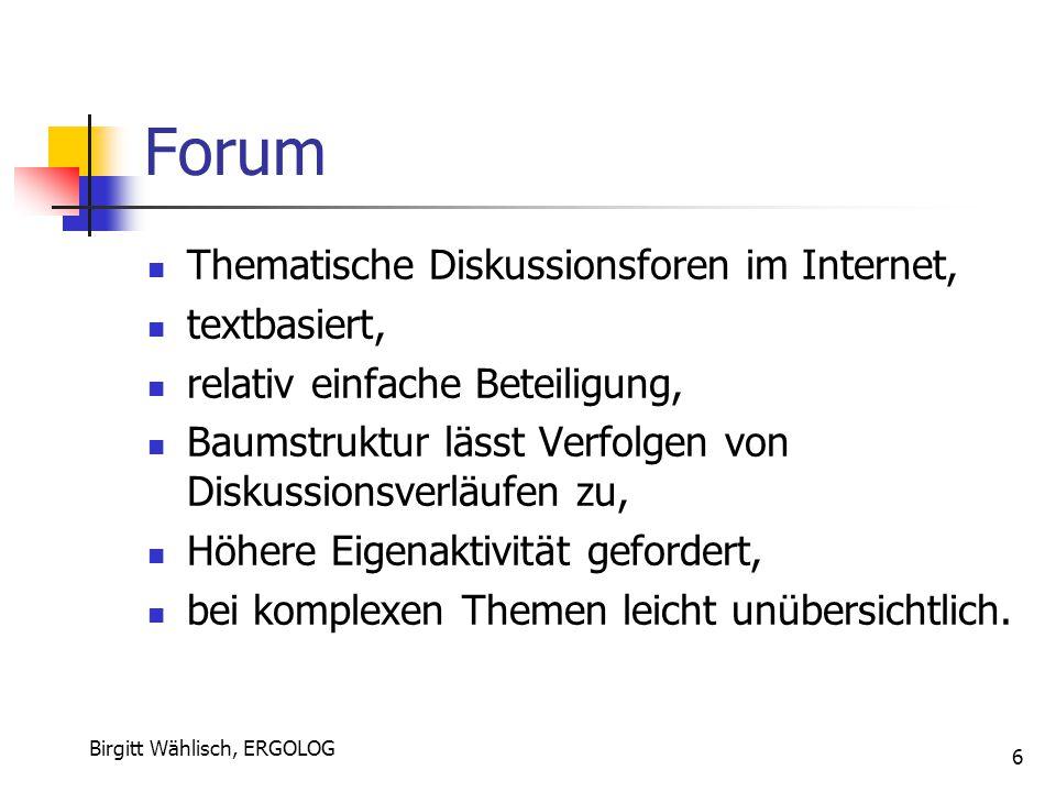 Birgitt Wählisch, ERGOLOG 6 Forum Thematische Diskussionsforen im Internet, textbasiert, relativ einfache Beteiligung, Baumstruktur lässt Verfolgen vo