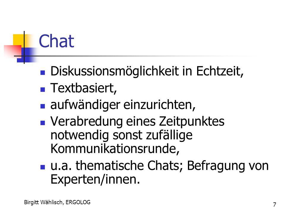 Birgitt Wählisch, ERGOLOG 7 Chat Diskussionsmöglichkeit in Echtzeit, Textbasiert, aufwändiger einzurichten, Verabredung eines Zeitpunktes notwendig so