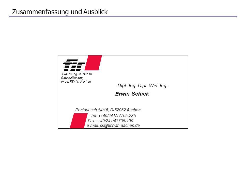 Zusammenfassung und Ausblick Dipl.-Ing. Dipl.-Wirt. Ing. Erwin Schick Pontdriesch 14/16, D-52062 Aachen Tel. ++49/241/47705-235 e-mail: sk@fir.rwth-aa