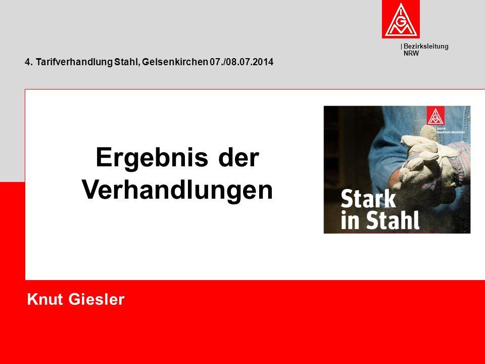Bezirksleitung NRW Knut Giesler 4. Tarifverhandlung Stahl, Gelsenkirchen 07./08.07.2014 Ergebnis der Verhandlungen