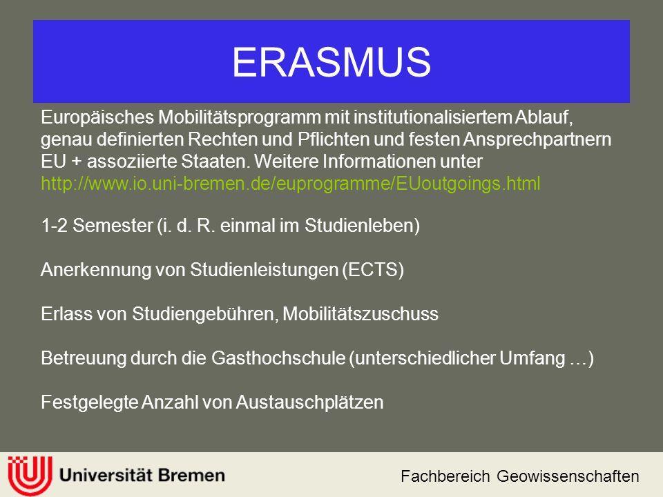 Fachbereich Geowissenschaften ERASMUS Europäisches Mobilitätsprogramm mit institutionalisiertem Ablauf, genau definierten Rechten und Pflichten und fe