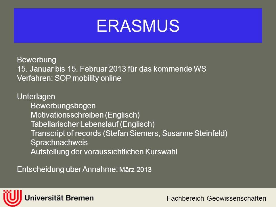 Fachbereich Geowissenschaften ERASMUS Bewerbung 15. Januar bis 15. Februar 2013 für das kommende WS Verfahren: SOP mobility online Unterlagen Bewerbun