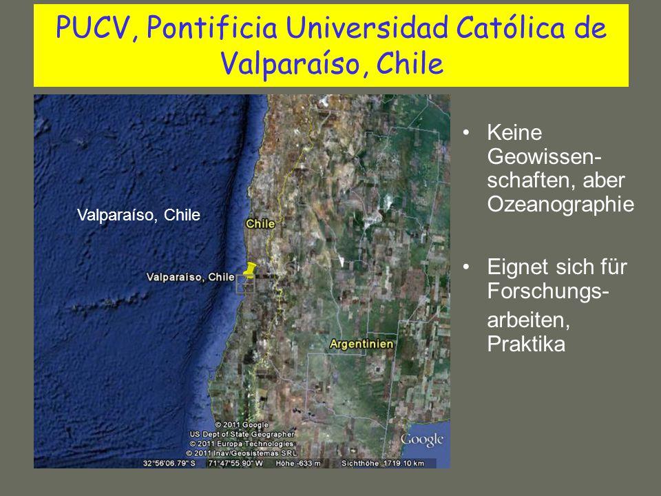 PUCV, Pontificia Universidad Católica de Valparaíso, Chile Keine Geowissen- schaften, aber Ozeanographie Eignet sich für Forschungs- arbeiten, Praktik