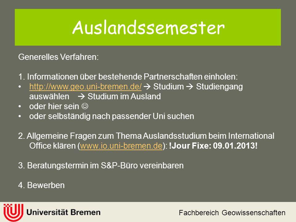 Auslandssemester Generelles Verfahren: 1. Informationen über bestehende Partnerschaften einholen: http://www.geo.uni-bremen.de/  Studium  Studiengan