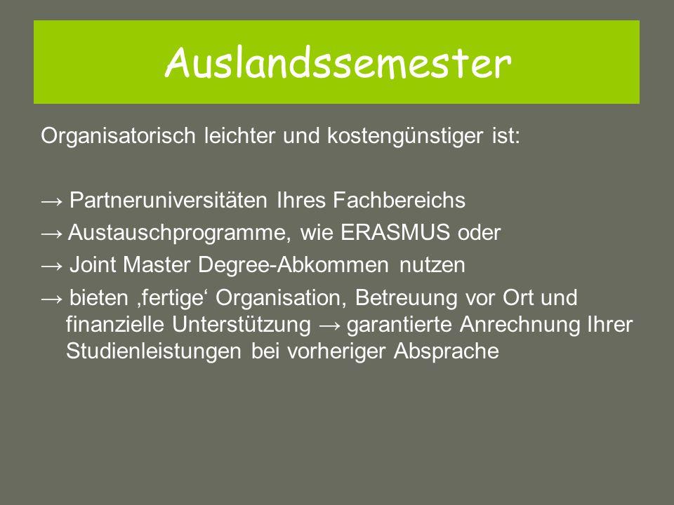 Organisatorisch leichter und kostengünstiger ist: → Partneruniversitäten Ihres Fachbereichs → Austauschprogramme, wie ERASMUS oder → Joint Master Degr